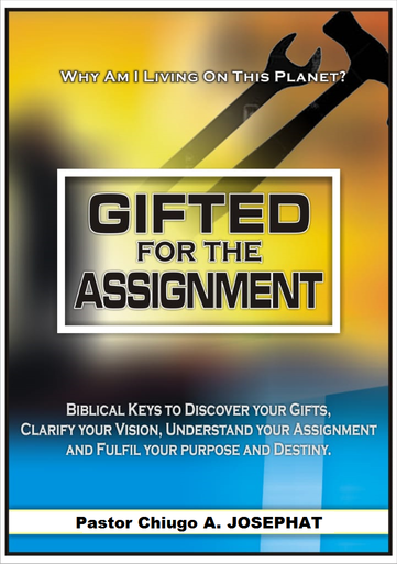 Introducing, Gifted For The Assignment -by- Pastor Chiugo A. JOSEPHAT